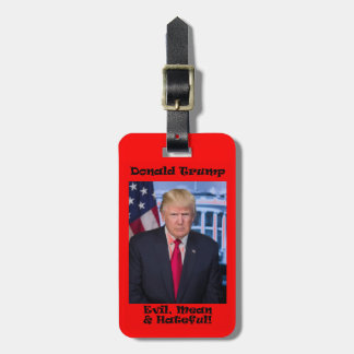 Evil Mean And Hateful - Anti Trump Luggage Tag