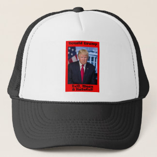 Evil Mean And Hateful - Anti Trump Trucker Hat