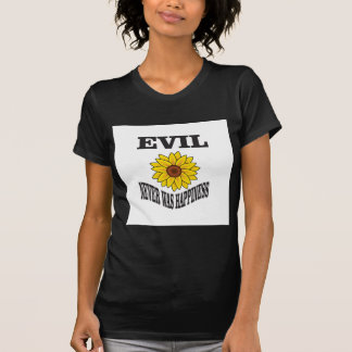 evil never was happiness T-Shirt