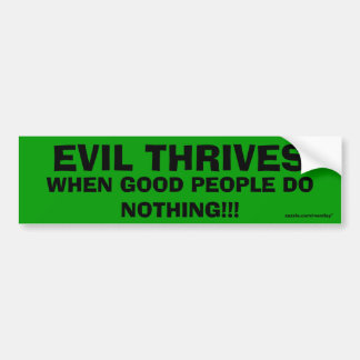 Evil Thrives when good people do nothing bumper 11 Bumper Sticker