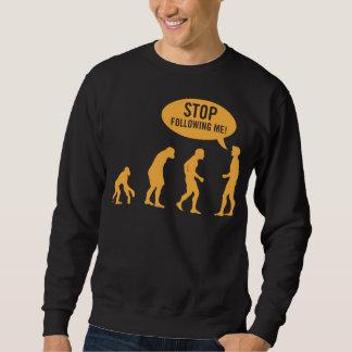 évolution - cessez de me suivre ! sweatshirt