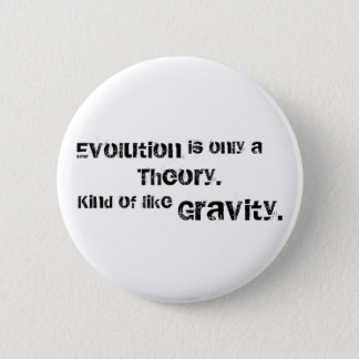 Evolution is only a theory. 2 inch round button