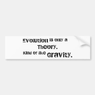 Evolution is only a theory. bumper sticker