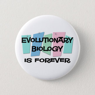 Evolutionary Biology Is Forever 2 Inch Round Button