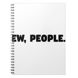 Ew, People Notebook