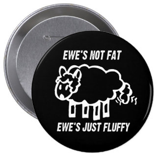 EWE'S NOT FAT, EWE'S JUST FLUFFY T-shirt 4 Inch Round Button