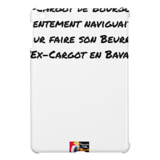 EX CARGOT OF BURGUNDY SLOWLY SAILED, FOR CASE FOR THE iPad MINI