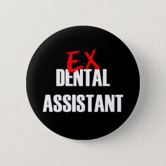 EX DENTAL ASSISTANT 2 INCH ROUND BUTTON