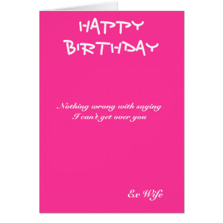Ex-wife birthday cards-I can't get over you Card