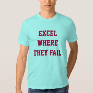 Excel Where They Fail (The Captain's Mantra) Shirts