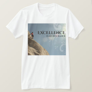 Excellence Is My Insurance T-Shirt
