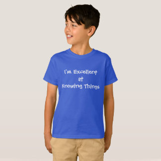 Excellent at knowing things T-Shirt