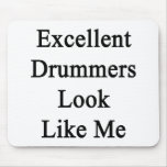 Excellent Drummers Look Like Me Mouse Pad