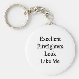 Excellent Firefighters Look Like Me Keychain