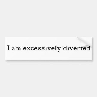Excessively Diverted Bumper Sticker