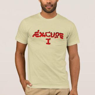 Excuse I T-Shirt