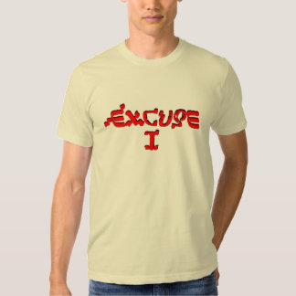 Excuse I Tshirts