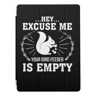 Excuse Me BirdFeeder Is Empty Squirrel iPad Pro Cover