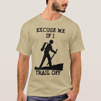 Excuse Me if I Trail Off T-Shirt