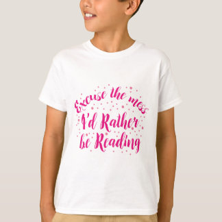 excuse the mess i'd rather be reading T-Shirt
