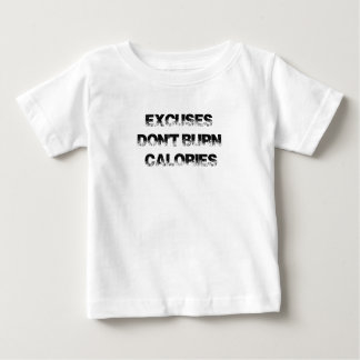 Excuses Don't Burn Calories - Exercise, Workout Baby T-Shirt