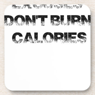 Excuses Don't Burn Calories - Exercise, Workout Coaster