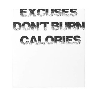 Excuses Don't Burn Calories - Exercise, Workout Notepad
