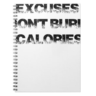 Excuses Don't Burn Calories - Exercise, Workout Spiral Notebook