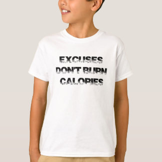 Excuses Don't Burn Calories - Exercise, Workout T-Shirt
