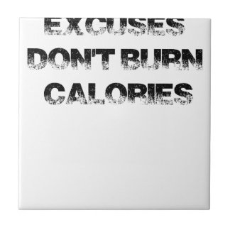 Excuses Don't Burn Calories - Exercise, Workout Tile