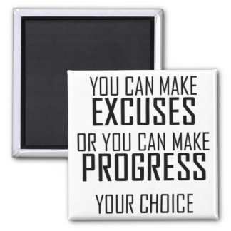 Excuses or progress, what will it be? magnet