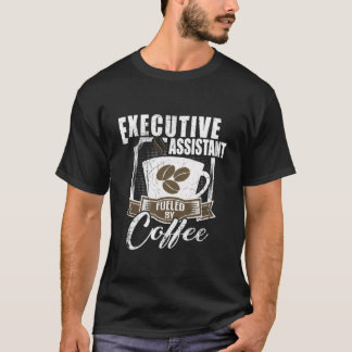 Executive Assistant Fueled By Coffee T-Shirt