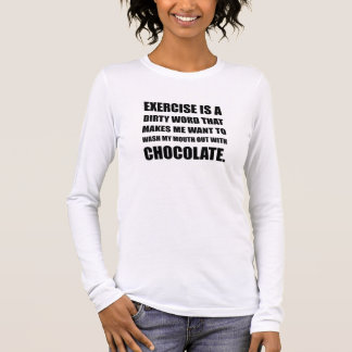Exercise Dirty Word Chocolate Long Sleeve T-Shirt