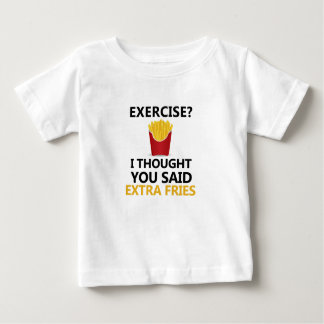 EXERCISE I Thought You said Extra Fries Baby T-Shirt