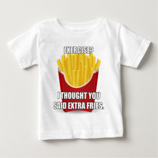 Exercise? I Thought You Said Extra Fries? Baby T-Shirt