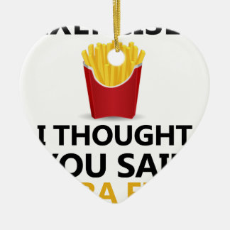 EXERCISE I Thought You said Extra Fries Ceramic Heart Ornament
