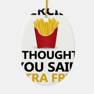 EXERCISE I Thought You said Extra Fries Ceramic Oval Ornament