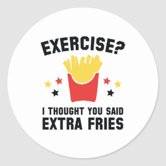 Exercise? I Thought You Said Extra Fries Classic Round Sticker