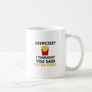 EXERCISE I Thought You said Extra Fries Coffee Mug