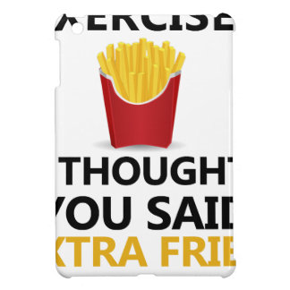 EXERCISE I Thought You said Extra Fries Cover For The iPad Mini