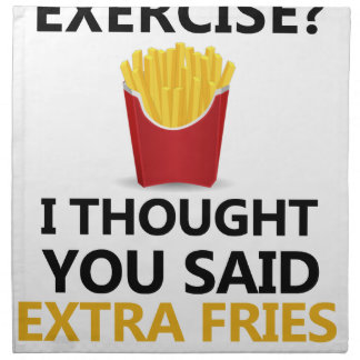 EXERCISE I Thought You said Extra Fries Napkin