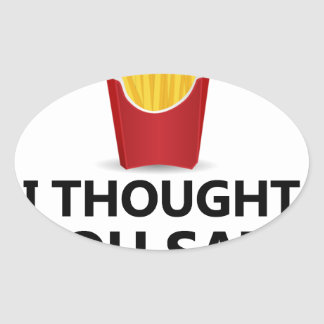 EXERCISE I Thought You said Extra Fries Oval Sticker