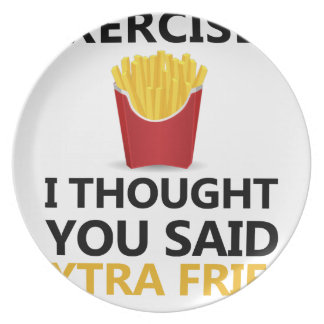 EXERCISE I Thought You said Extra Fries Plate