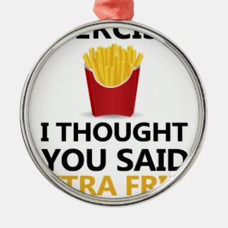 EXERCISE I Thought You said Extra Fries Silver-Colored Round Ornament