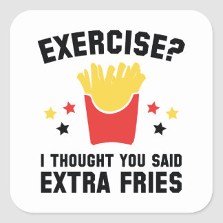 Exercise? I Thought You Said Extra Fries Square Sticker