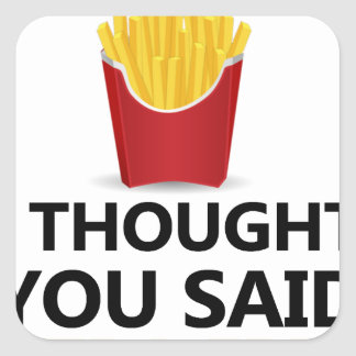 EXERCISE I Thought You said Extra Fries Square Sticker