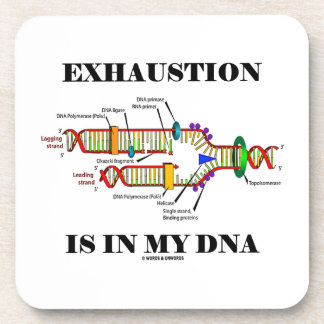 Exhaustion Is In My DNA (DNA Replication) Drink Coaster