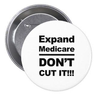Expand Medicare -- Don't Cut It 3 Inch Round Button