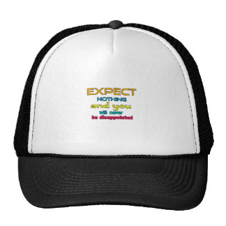 Expect Nothing And You Will Never Be Disappointed Trucker Hat