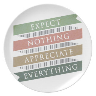 Expect Nothing Appreciate Everything Dinner Plate